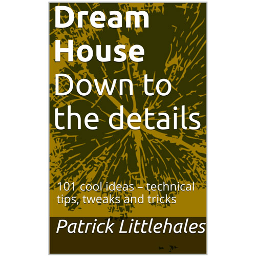 Dream House Down to the Details: 101 Cool Ideas - Technical Tips, Tweaks & Tricks